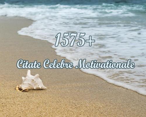 🥇 1575+ Citate Celebre - Citate motivationale despre viata, iubire, fericire, prietenie